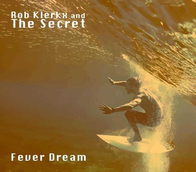 Rob Klerkx & The Secret 'Fever Dream'