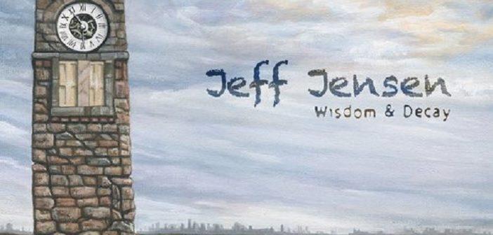 Jeff Jensen – Wisdom & Decay