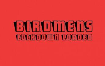 Birdmens - Lockdown Loaded
