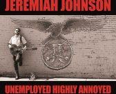 Jeremiah Johnson – Unemployed Highly Annoyed